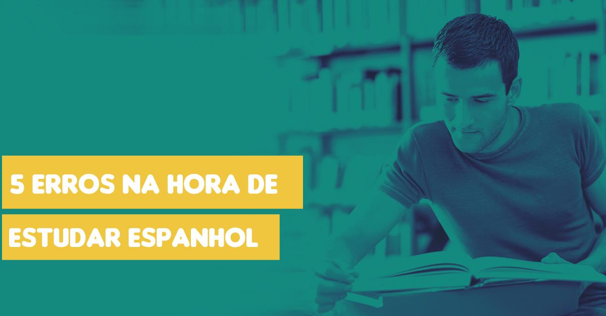 Os 5 Maiores Erros na Hora de Estudar Espanhol