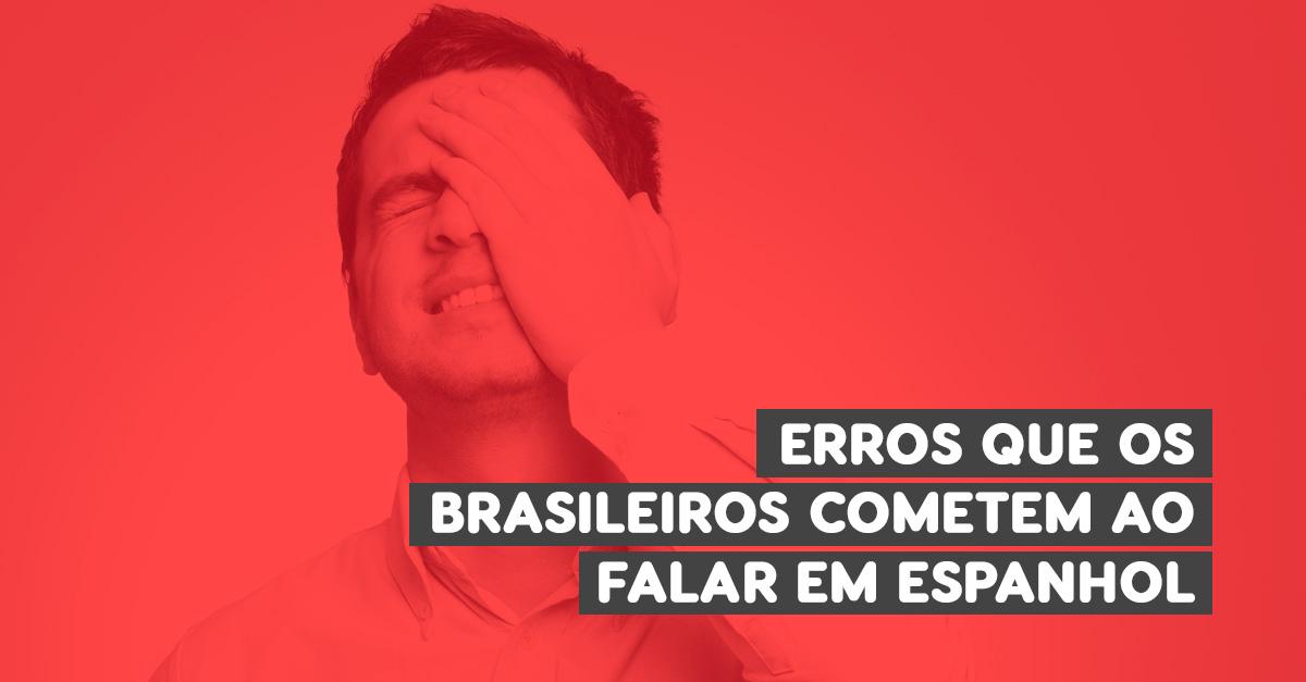 7 Erros Que Os Brasileiros Cometem ao Falar em Espanhol
