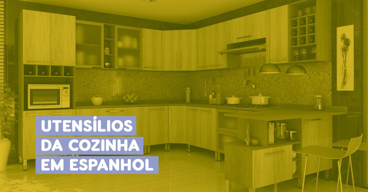 Aprenda: Os Utensílios da Cozinha em Espanhol