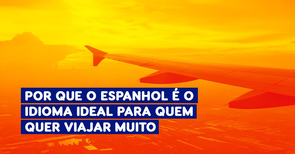 Por que o Espanhol é o idioma ideal para quem quer viajar muito