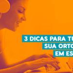 3 Dicas para Turbinar sua Ortografia em Espanhol
