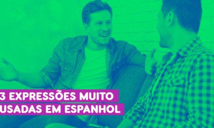 3 Expressões Muito Usadas em Espanhol